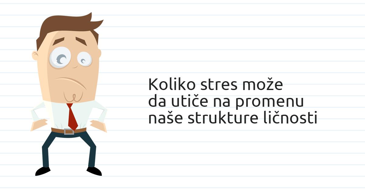 Koliko stres može da utiče na promenu naše strukture ličnosti